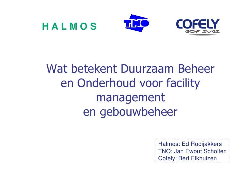 HALMOS    Wat betekent Duurzaam Beheer   en Onderhoud voor facility         management       en gebouwbeheer              ...