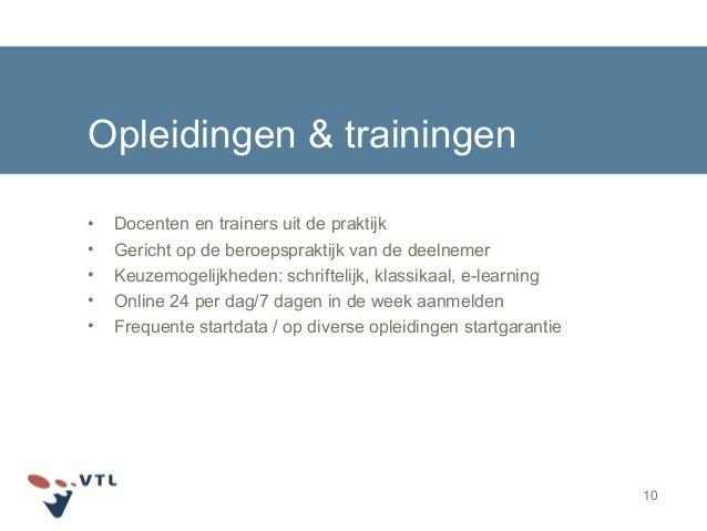 Opleidingen & trainingen • Docenten en trainers uit de praktijk • Gericht op de beroepspraktijk van de deelnemer • Keuzemo...