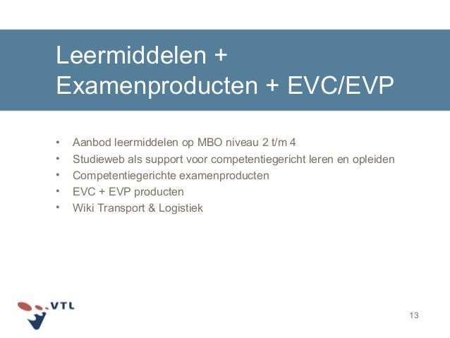 Leermiddelen + Examenproducten + EVC/EVP • Aanbod leermiddelen op MBO niveau 2 t/m 4 • Studieweb als support voor competen...