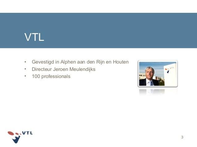 VTL • Gevestigd in Alphen aan den Rijn en Houten • Directeur Jeroen Meulendijks • 100 professionals 3