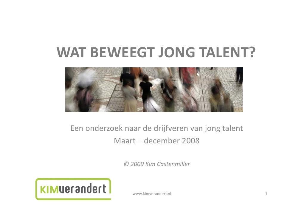 WATBEWEEGTJONGTALENT?     Eenonderzoeknaardedrijfverenvanjongtalent             Maart– december2008           ...