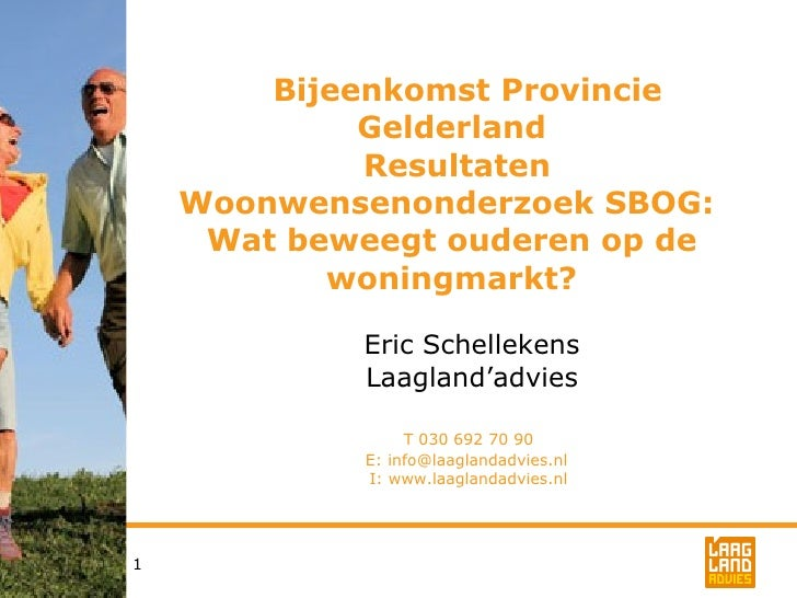 Bijeenkomst Provincie Gelderland  Resultaten Woonwensenonderzoek SBOG:  Wat beweegt ouderen op de woningmarkt? Eric Schell...