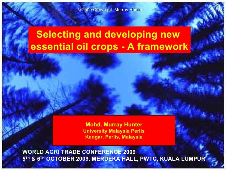 Selecting and developing new  essential oil crops - A framework Mohd. Murray Hunter University Malaysia Perlis Kangar, Per...