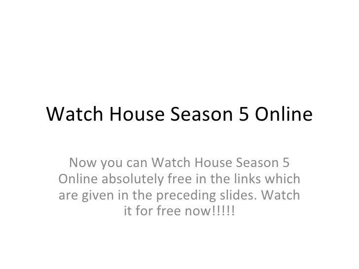 Watch House Season 5 Online Now you can Watch House Season 5 Online absolutely free in the links which are given in the pr...