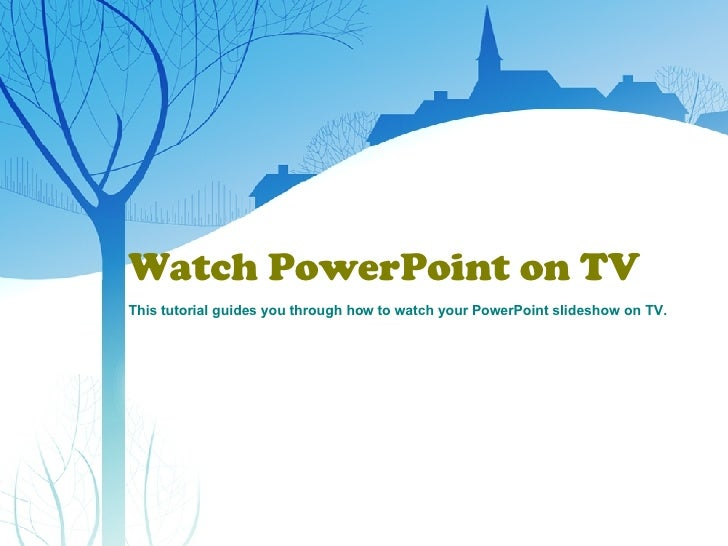 Watch PowerPoint on TV This tutorial guides you through how to watch your PowerPoint slideshow on TV.