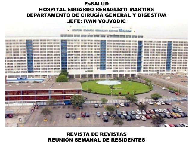 EsSALUD HOSPITAL EDGARDO REBAGLIATI MARTINS DEPARTAMENTO DE CIRUGÍA GENERAL Y DIGESTIVA JEFE: IVAN VOJVODIC REVISTA DE REV...