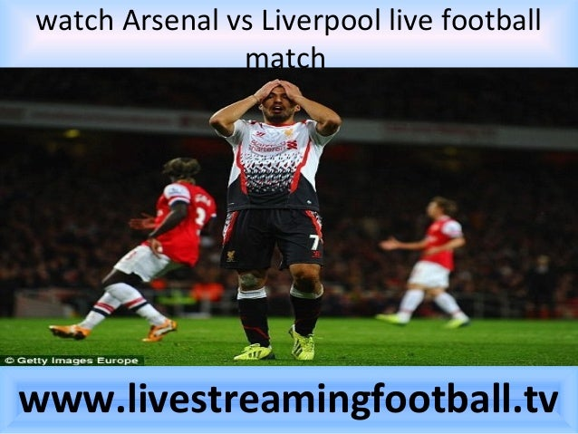 Liverpool Vs Arsenal Live Stream: Watch Arsenal Vs Liverpool Live Stream