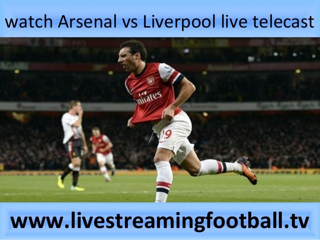 Liverpool Vs Arsenal Live Stream: Watch Arsenal Vs Liverpool Live Streaming