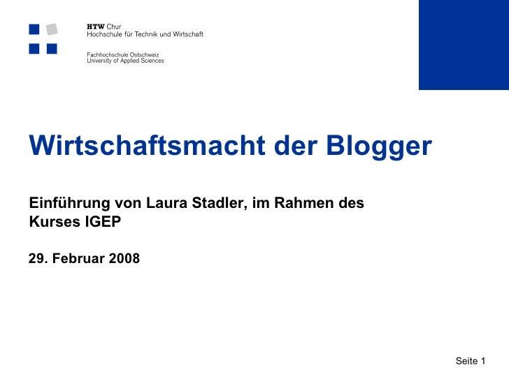 Wirtschaftsmacht der Blogger Einführung von Laura Stadler, im Rahmen des Kurses IGEP 29. Februar 2008 Seite