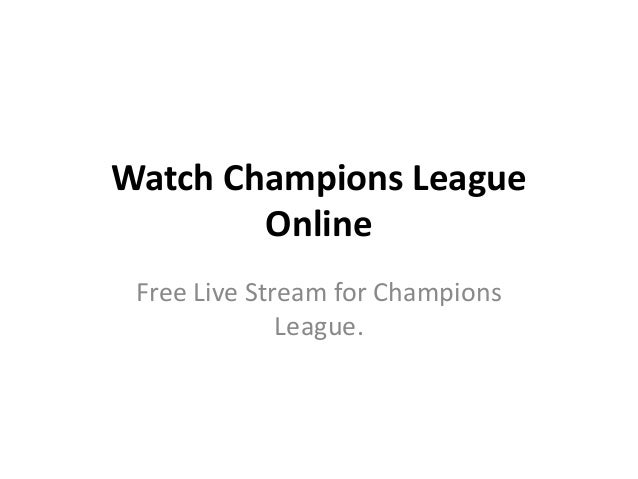 Watch Champions League Online Free Live Stream for Champions League.