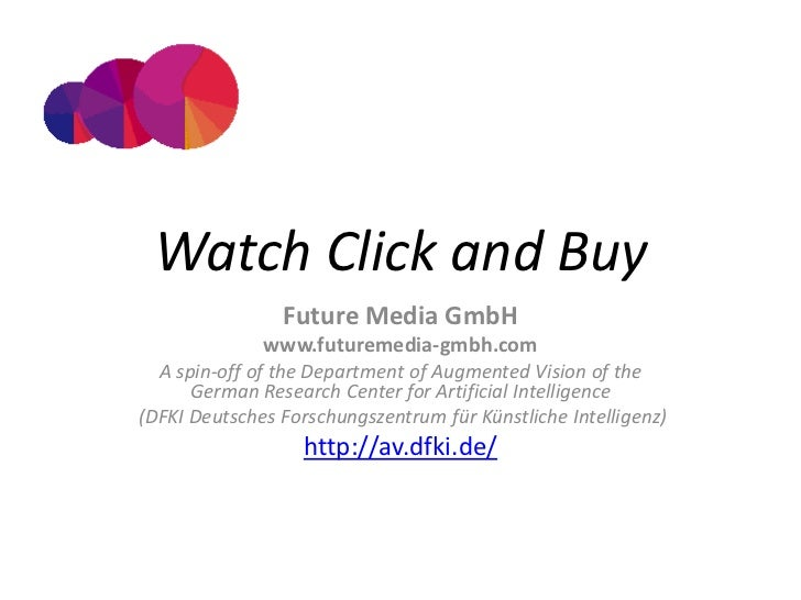 Watch Click and Buy                Future Media GmbH              www.futuremedia-gmbh.com  A spin-off of the Department o...
