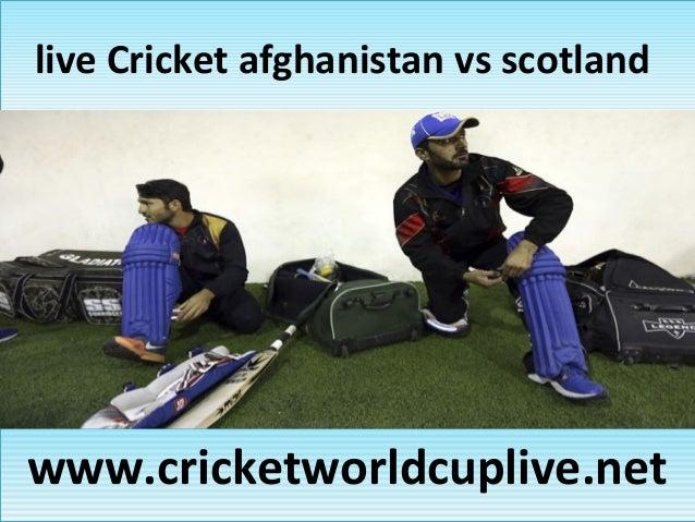 live Cricket afghanistan vs scotlandlive Cricket afghanistan vs scotland www.cricketworldcuplive.netwww.cricketworldcupliv...