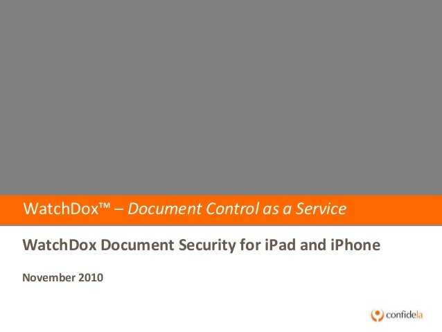 WatchDox™ – Document Control as a Service WatchDox Document Security for iPad and iPhone November 2010