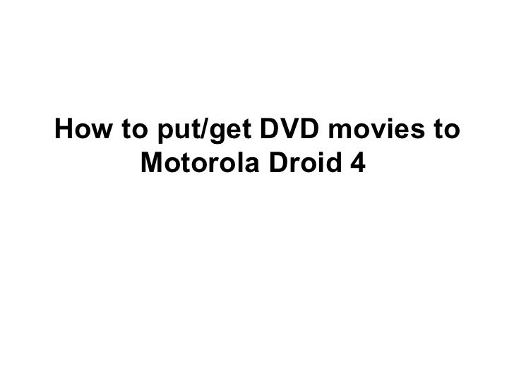 How to put/get DVD movies to     Motorola Droid 4
