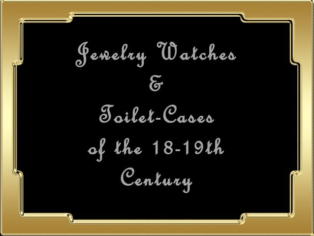 Jewelry Watches & Toilet-Cases of the 18-19th Century