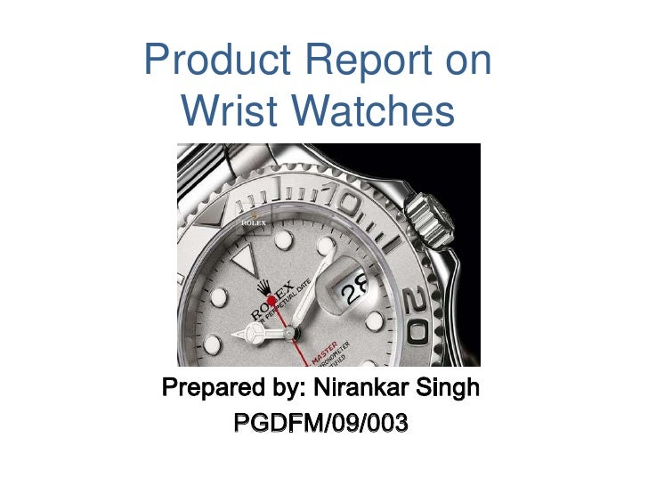 Product Report onWrist Watches<br />Prepared by: NirankarSingh<br />PGDFM/09/003<br />