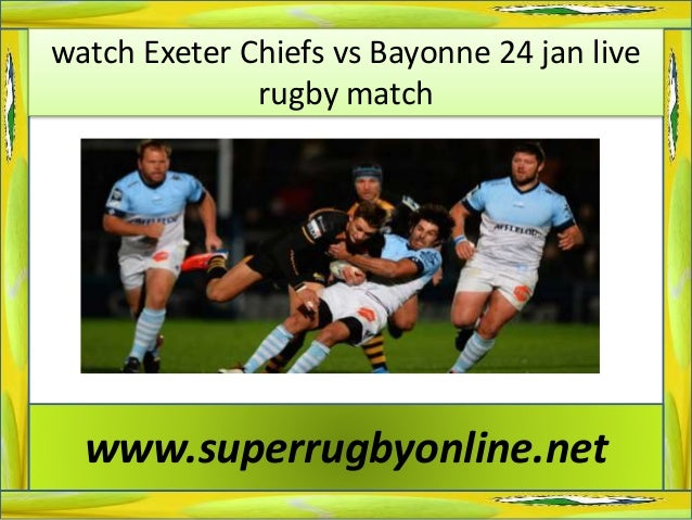 watch Exeter Chiefs vs Bayonne 24 jan live rugby match www.superrugbyonline.net