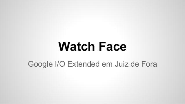 Watch Face Google I/O Extended em Juiz de Fora