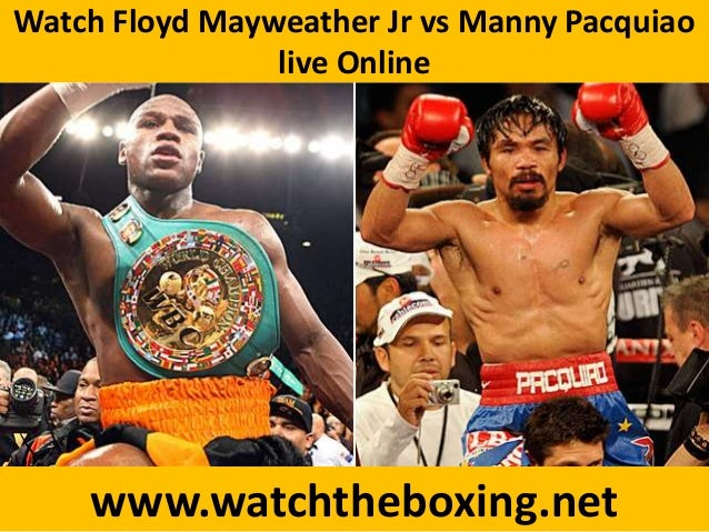 Watch Floyd Mayweather Jr vs Manny Pacquiao live Online www.watchtheboxing.net