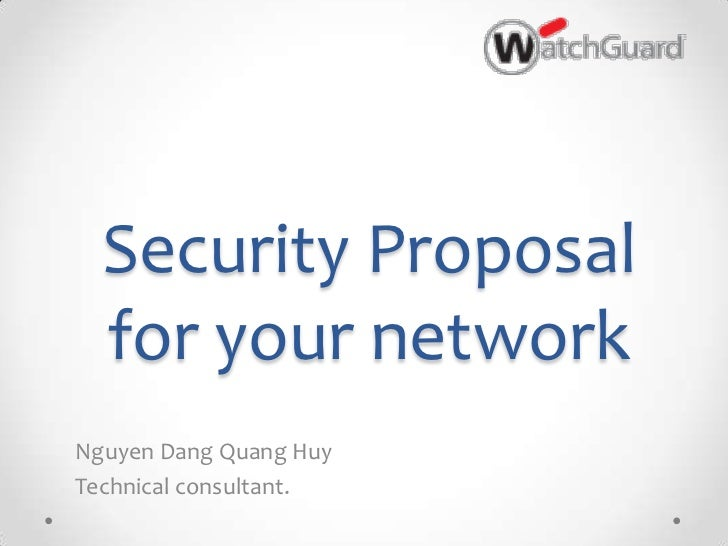 Security Proposal  for your networkNguyen Dang Quang HuyTechnical consultant.