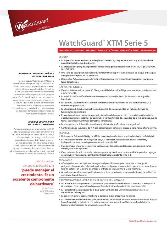 Hoja de Datos WatchGuard Technologies, Inc. CON UN DISPOSITIVO WATCHGUARD XTM SERIE 5 DE ÚLTIMA GENERACIÓN, SU RED SE ENCU...
