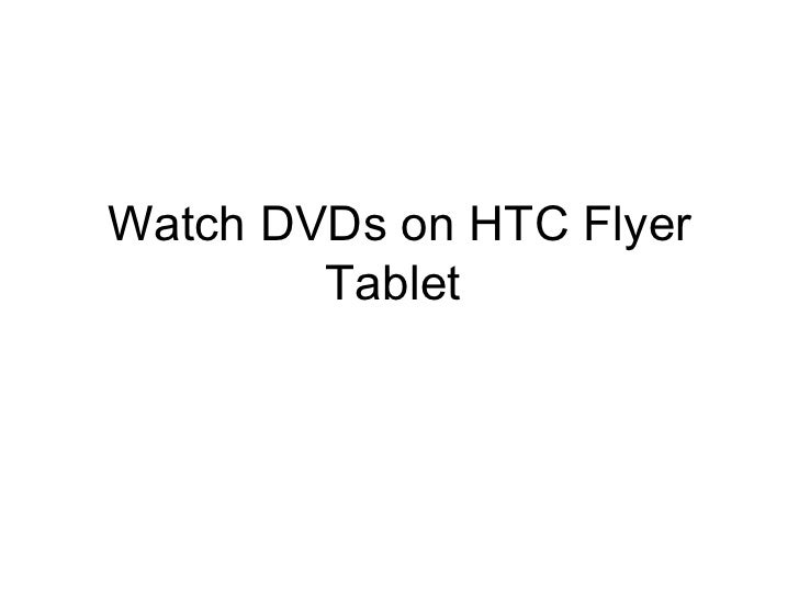 Watch DVDs on HTC Flyer        Tablet