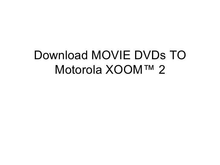 Download MOVIE DVDs TO   Motorola XOOM™ 2