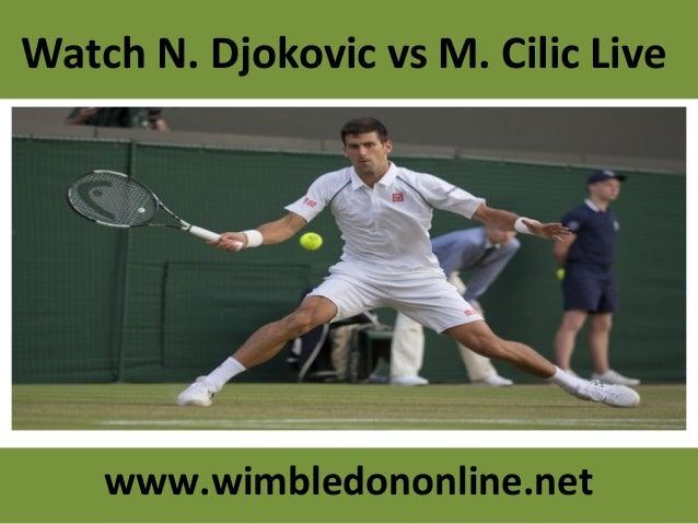 Watch N. Djokovic vs M. Cilic Live www.wimbledononline.net