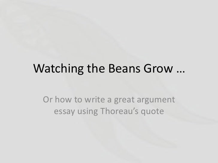 Watching the Beans Grow … Or how to write a great argument    essay using Thoreau's quote