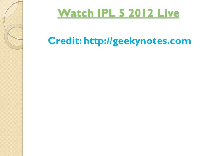 Watch IPL 5 2012 LiveCredit: http://geekynotes.com