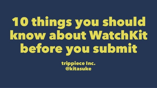 10 things you should know about WatchKit before you submit trippiece Inc. @kitasuke
