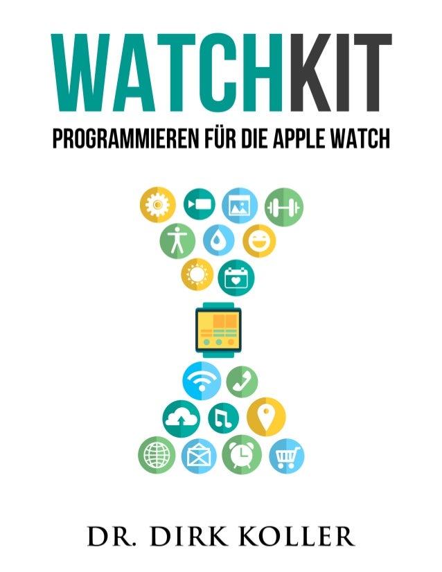 WatchKit Programmieren für die Apple Watch Dr. Dirk Koller ©2014 - 2015 Dr. Dirk Koller
