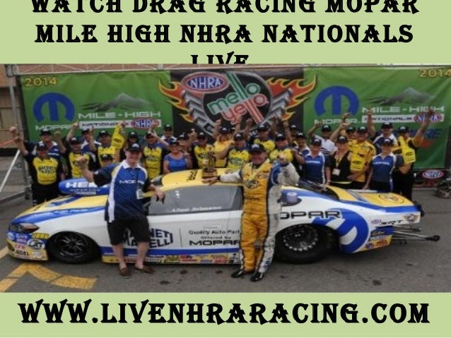 Watch Drag racing Mopar Mile high nhra nationals live WWW.livenhraracing.coM