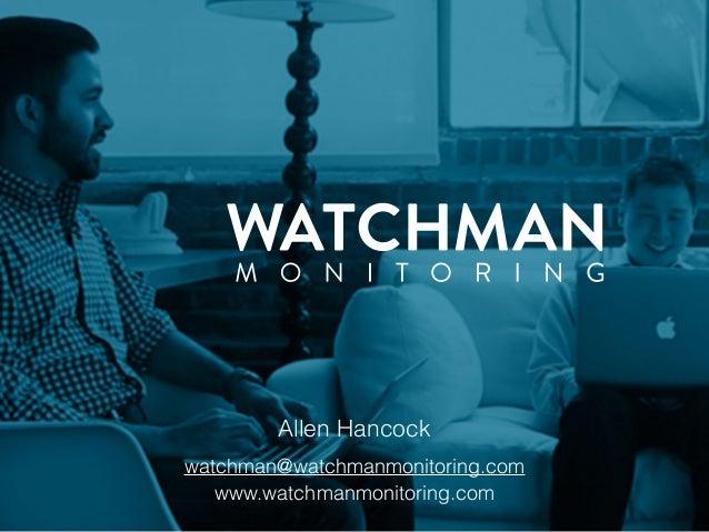 Allen Hancock watchman@watchmanmonitoring.com www.watchmanmonitoring.com