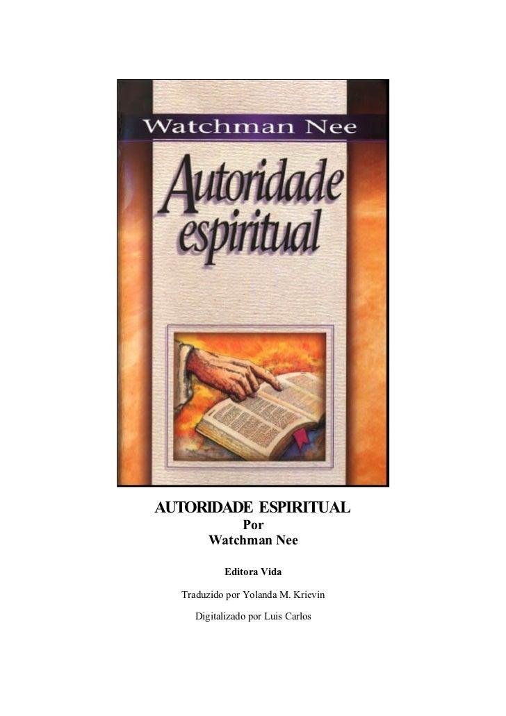 AUTORIDADE ESPIRITUAL           Por       Watchman Nee           Editora Vida  Traduzido por Yolanda M. Krievin    Digital...