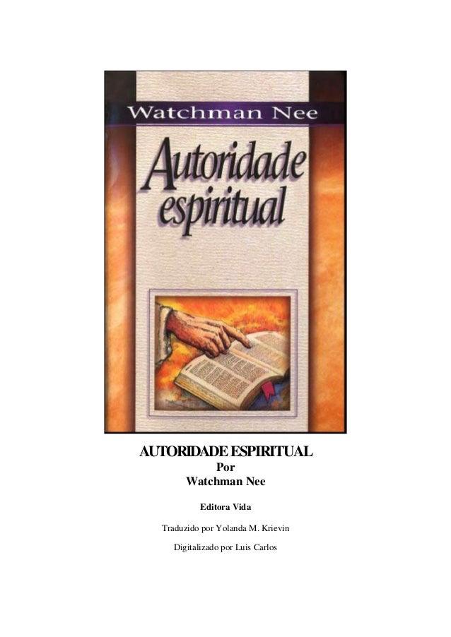 AUTORIDADE ESPIRITUAL Por Watchman Nee Editora Vida Traduzido por Yolanda M. Krievin Digitalizado por Luis Carlos