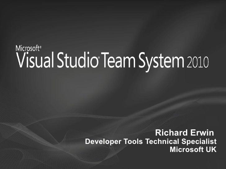 Richard Erwin  Developer Tools Technical Specialist Microsoft UK