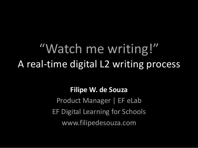 """Watch me writing!"" A real-time digital L2 writing process Filipe W. de Souza Product Manager 
