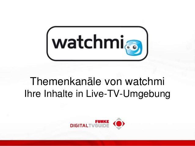 Themenkanäle von watchmi Ihre Inhalte in Live-TV-Umgebung