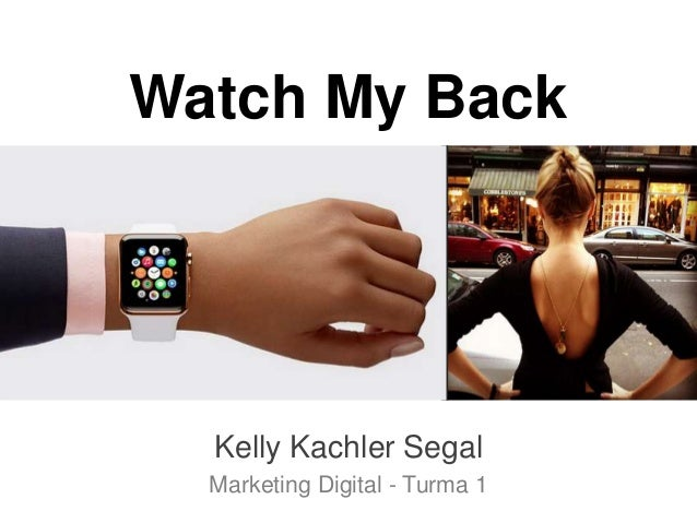 Watch My Back Kelly Kachler Segal Marketing Digital - Turma 1