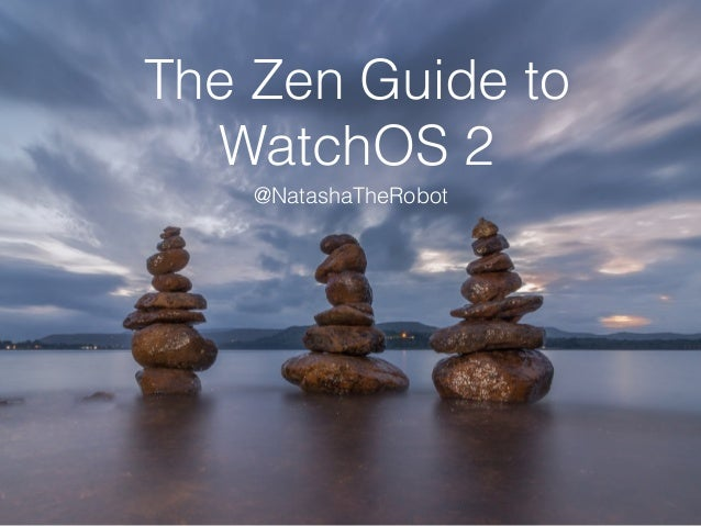 The Zen Guide to WatchOS 2 @NatashaTheRobot