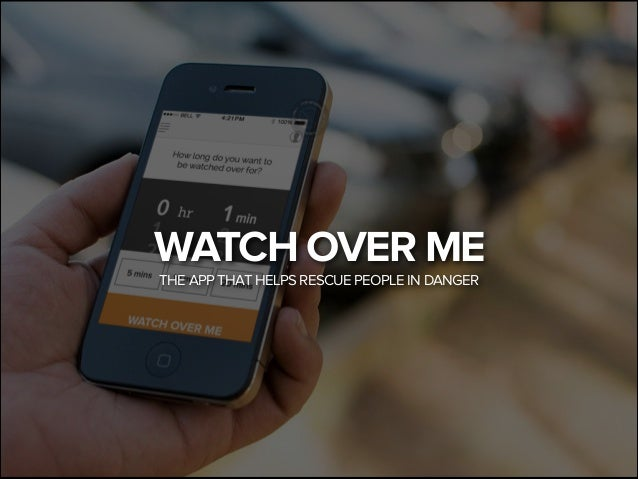 WATCH OVER ME THE APP THAT HELPS RESCUE PEOPLE IN DANGER