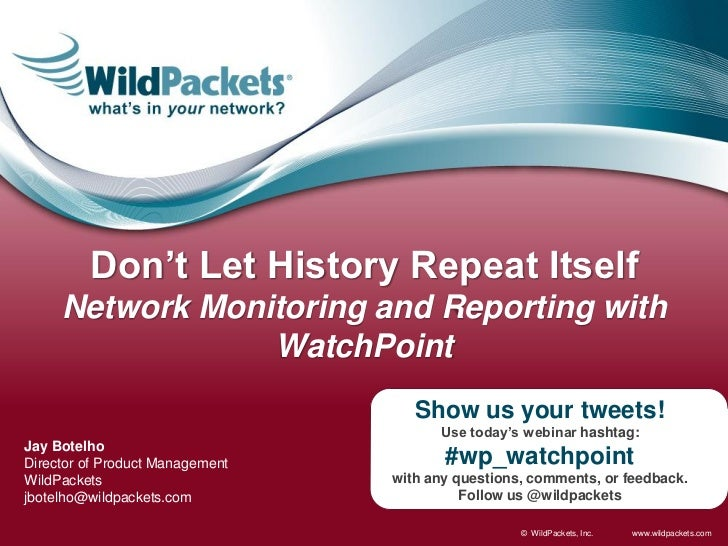 Don't Let History Repeat Itself     Network Monitoring and Reporting with                 WatchPoint                      ...