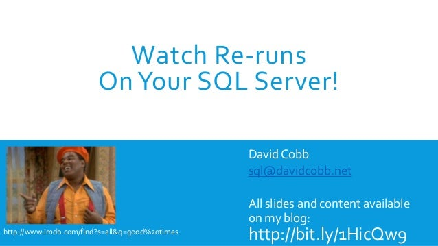 Watch Re-runs OnYour SQL Server! David Cobb sql@davidcobb.net All slides and content available on my blog: http://bit.ly/1...
