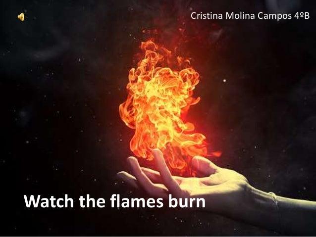 Watch the flames burn Cristina Molina Campos 4ºB