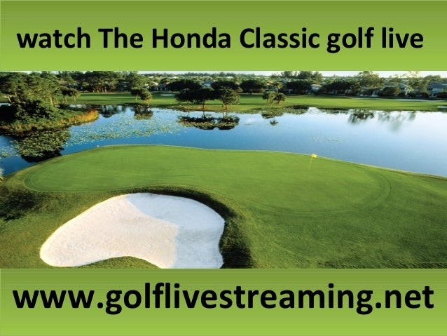 watch The Honda Classic golf livewatch The Honda Classic golf live www.golflivestreaming.netwww.golflivestreaming.net