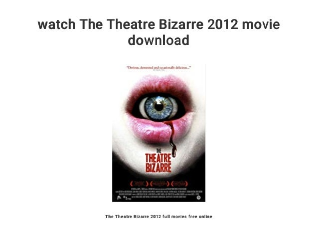Watch the theatre bizarre 2012 movie download.