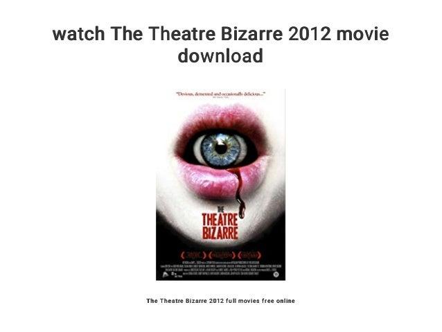 Watch the theatre bizarre 2012 movie download.