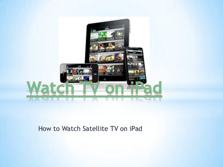 How to Watch Satellite TV on iPad<br />Watch TV on iPad<br />