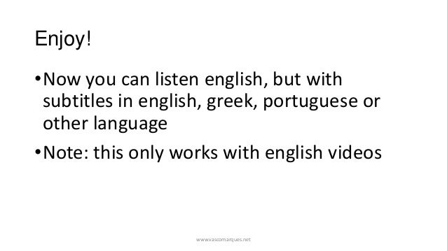 Enjoy!•Now you can listen english, but with subtitles in english, greek, portuguese or other language•Note: this only work...